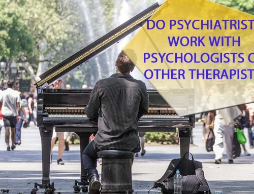 Do Psychiatrists Work with Psychologists or other Therapists?